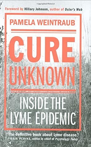 Cure Unknown: Inside the Lyme Epidemic by Pamela Weintraub