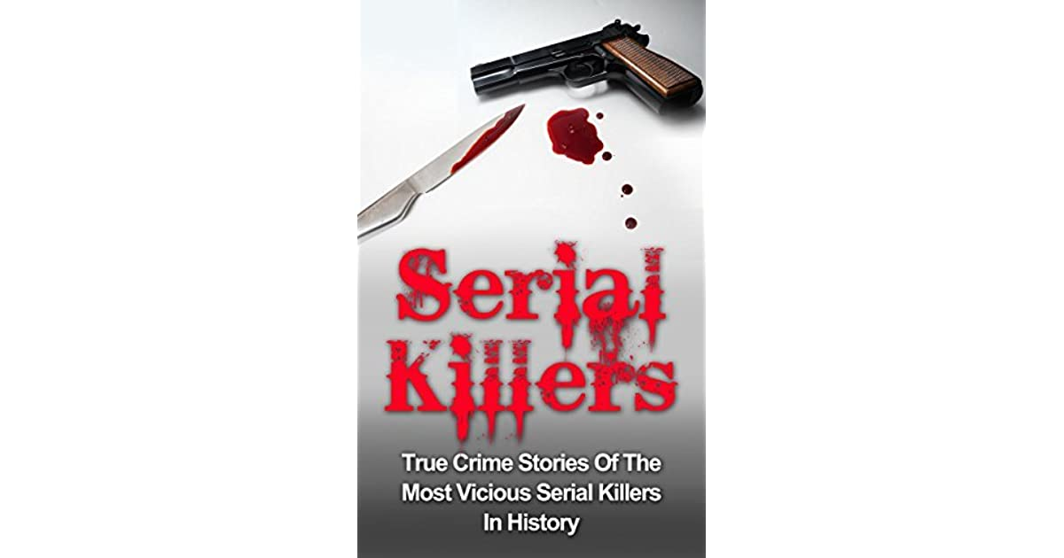 an analysis of serial killers in history Criminologists charting characteristics of healthcare serial killers found study identifies key traits and methods of serial killer nurses a history of mental.