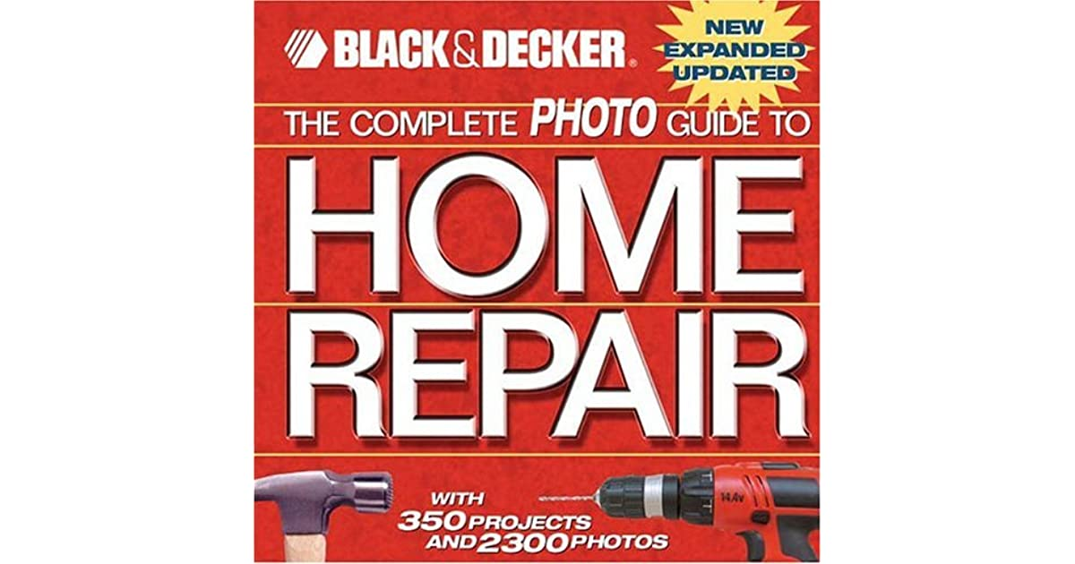 With 350 Projects and Over 2,000 Photos Black /& Decker The Complete Photo Guide to Home Repair