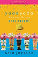The Yada Yada Prayer Group Gets Caught: Party Edition with Celebrations and Recipes