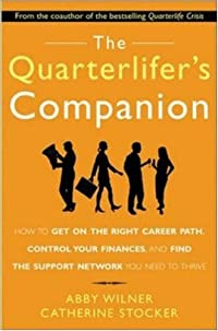 The Quarterlifer's Companion: How to Get on the Right Career Path, Control Your Finances, and Find the Support Network You Need to Thrive: How to Get on the Right Career Path, Control Your Finances, and Find the Support Network You Need to