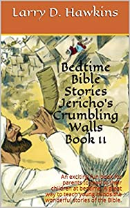 Bedtime Bible Stories Jericho's Crumbling Walls Book 11: An exciting fun book for parents to read to their children at bedtime. A great way to teach young minds the wonderful stories of the Bible.