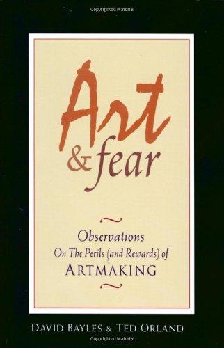 Art & Fear Observations on the Perils (and Rewards) of Artmaking