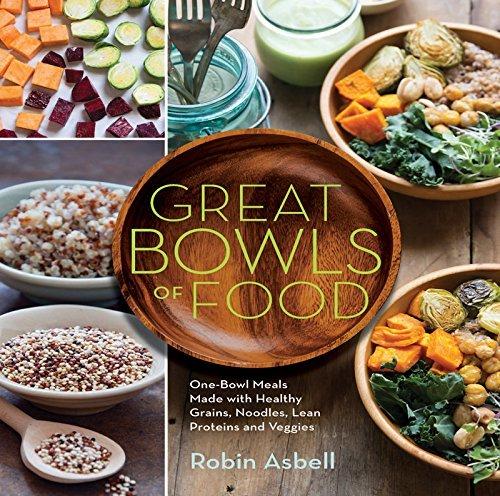 Great Bowls of Food Grain Bowls- Buddha Bowls- Broth Bowls- and More