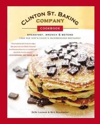 Clinton St. Baking Company Cookbook: Breakfast, Brunch  Beyond from New York's Favorite Neighborhood Restaurant