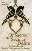 Of Sacred and Secular Desire: An Anthology of Lyrical Writings from the Punjab