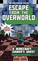 Escape from the Overworld: A Minecraft Gamer's Quest: An Unofficial Minecrafter's Adventure