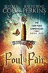 Foul Is Fair (Fair Folk Chronicles, #1)