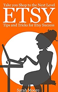 Etsy: Tips, Tricks, and Hacks for Successful Selling on Etsy (Etsy Free Kindle Books, Etsy Seo, Etsy Empire, Ebay, Amazon, Selling Online, Make Money Online.)