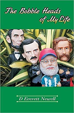 The Bobble Heads of My Life by D. Everett Newell