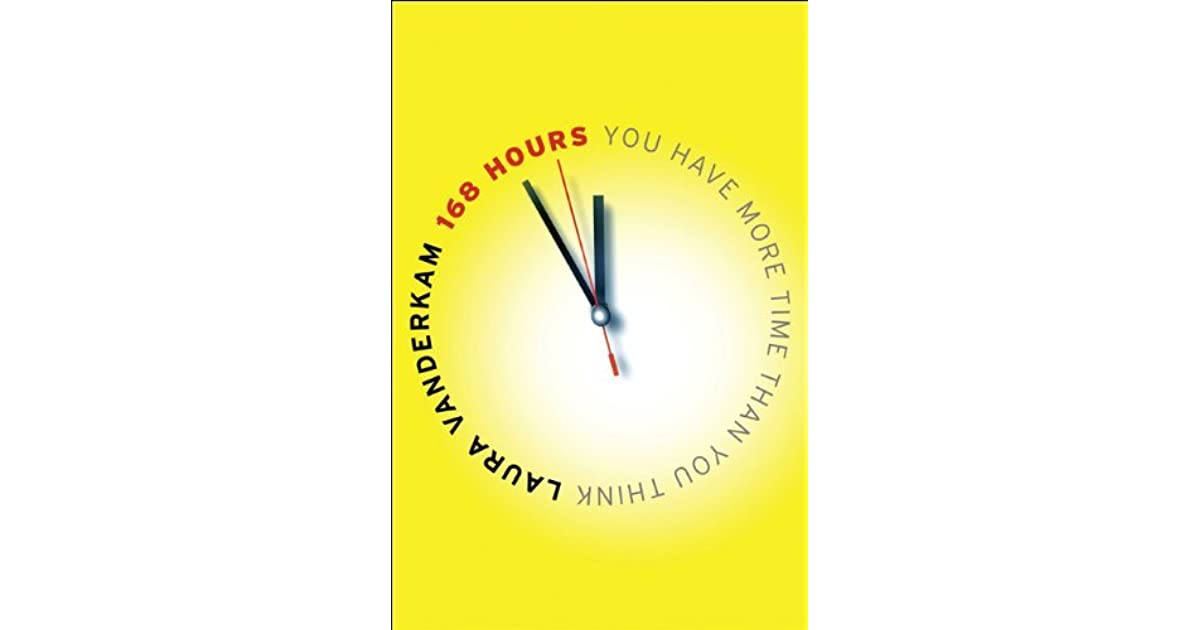 168 hours you have more time than you think by laura vanderkam 168 hours you have more time than you think fandeluxe Images