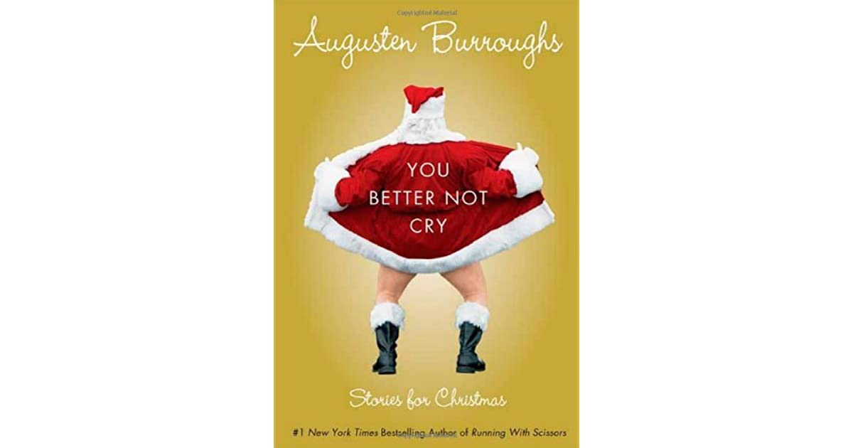 You Better Not Cry: Stories for Christmas by Augusten Burroughs