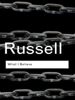 What I Believe (Routledge Classics)