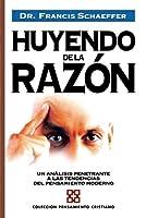 Huyendo de la razón. Un análisis penetrante a las tendencias del pensamiento moderno (Colección Pensamiento Cristiano, #22)