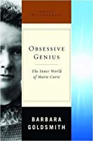 Obsessive Genius: The Inner World of Marie Curie