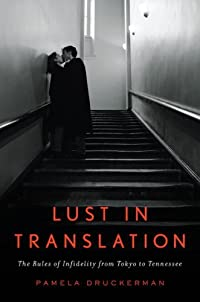 Lust in Translation: The Rules of Infidelity from Tokyo to Tennessee