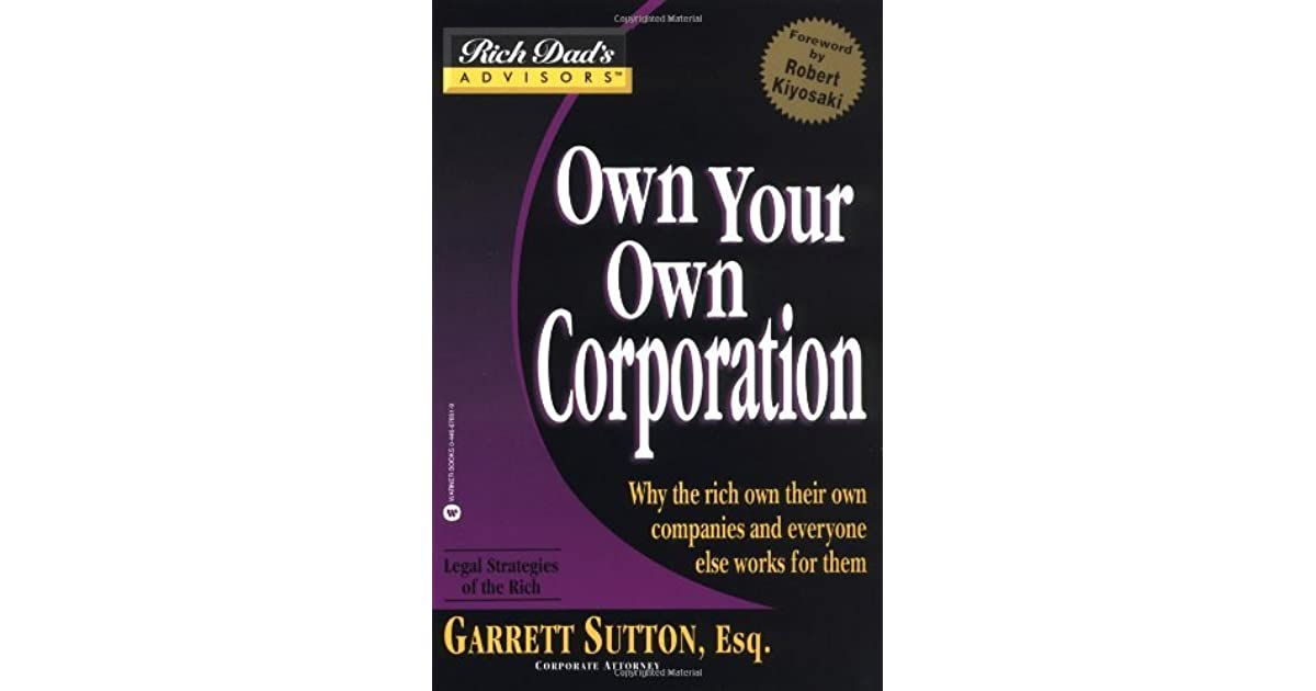 rich dad advisors start your own corporation why the rich own their own companies and everyone else works for them