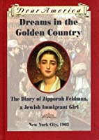 Dreams in the Golden Country: The Diary of Zipporah Feldman, a Jewish Immigrant Girl, New York City, 1903