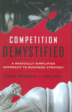 Competition Demystified: A Radically Simplified Approach to Business Strategy