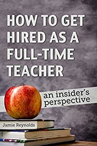 How to Get Hired as a Full-Time Teacher: An Insider's Perspective