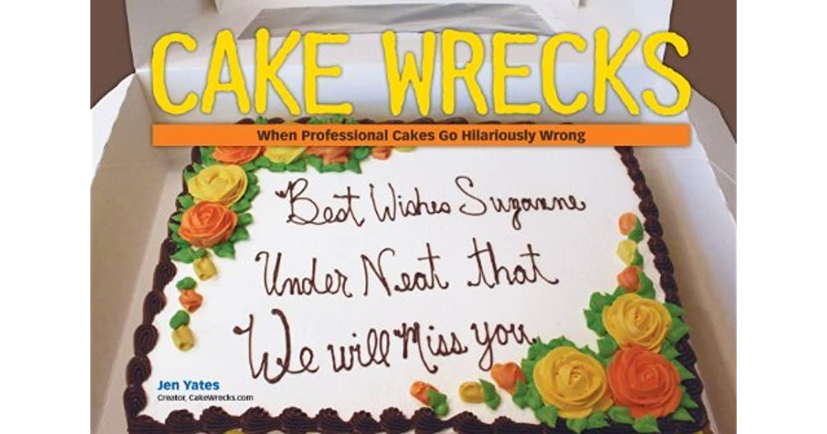 Cake Wrecks When Professional Cakes Go Hilariously Wrong By Jen Yates