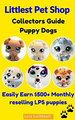 LITTLEST PET SHOP Collectibles Advice Puppy Dogs: $500+ Profit Monthly Trading LPS puppies Lucy Lockheart