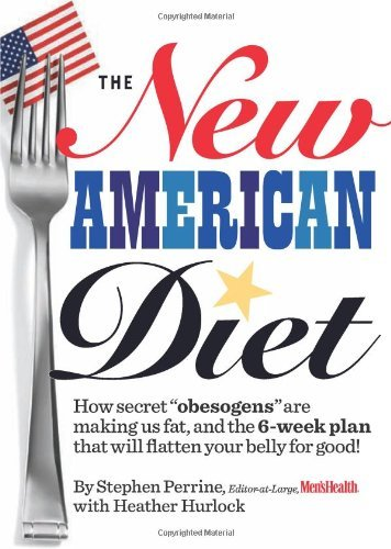 The New American Diet How secret obesogens are making us fat, and the 6-week plan that will flatten your belly for good!