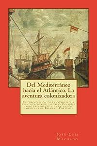 Del Mediterráneo hacia el Atlántico. La aventura colonizadora: La financiación de la conquista y colonización de las Islas Canarias como precedente a la ... de España y Portugal.