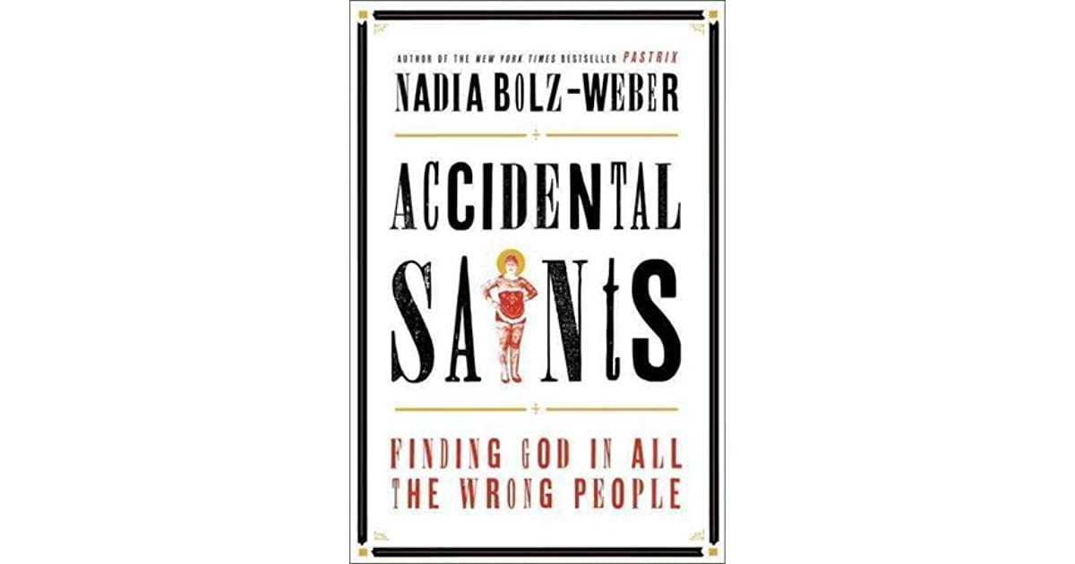 Accidental Saints: Finding God in All the Wrong People by