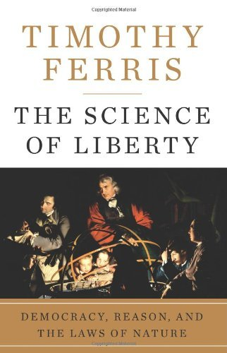 The Science of Liberty Democracy, Reason, and the Laws of Nature