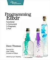 Programming Elixir: Functional |> Concurrent |> Pragmatic |> Fun