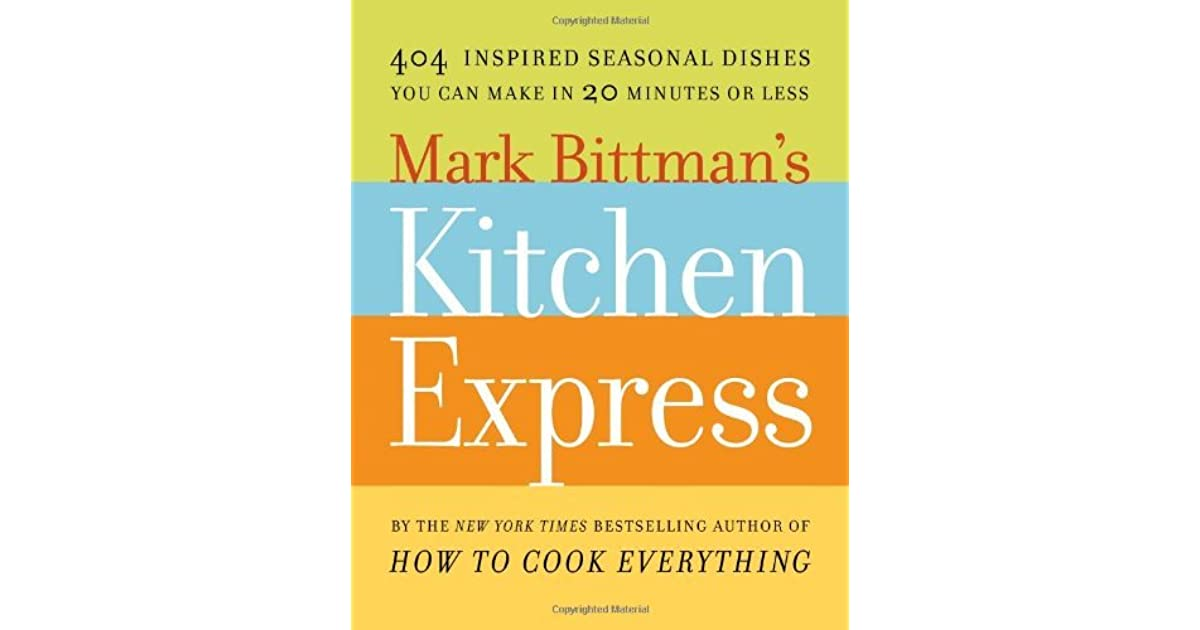 mark bittmans kitchen express 404 inspired seasonal dishes you can make in 20 minutes or less by mark bittman - Kitchen Express
