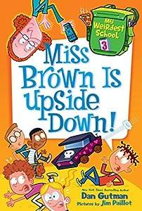 Miss Brown Is Upside Down! (My Weirdest School, #3)