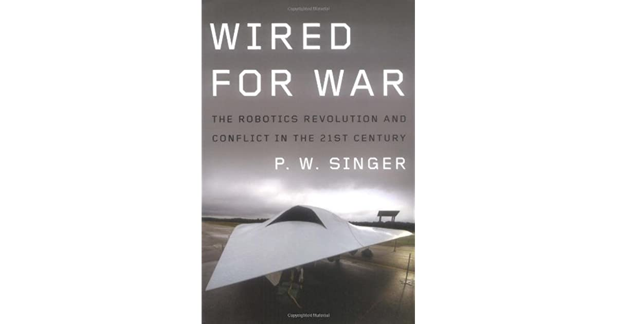 Wired for War: The Robotics Revolution and Conflict in the 21st ...