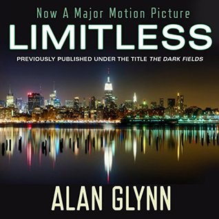The Dark Fields (Limitless, #1) by Alan Glynn