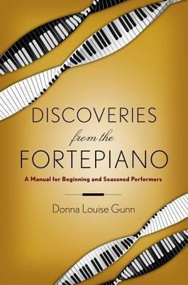 Discoveries from the Fortepiano A Manual for Beginners and Seasoned Performers