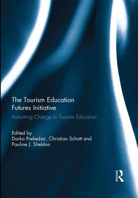 The Tourism Education Futures Initiative: Activating Change in Tourism Education