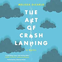 The Art of Crash Landing: A Novel