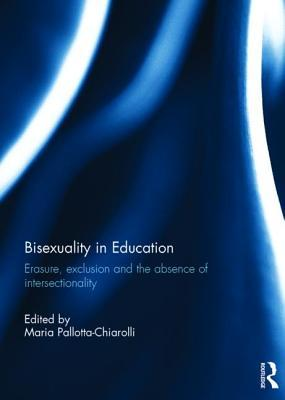 Bisexuality in Education: Erasure, Exclusion and the Absence of Intersectionality