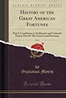 History of the Great American Fortunes, Vol. 1
