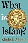 What Is Islam? by Shahab Ahmed
