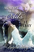 Against All Odds - Angel's Story.