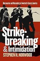 Strikebreaking and Intimidation: Mercenaries and Masculinity in Twentieth-century America (Gender & American Culture): Mercenaries and Masculinity in Twentieth-century ... America (Gender & American Culture)