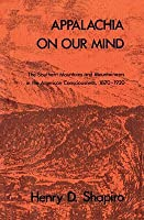 Appalachia on Our Mind: The Southern Mountains and Mountaineers in the American Consciousness, 1870-1920