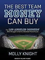 The Best Team Money Can Buy: The Los Angeles Dodgers� Wild Struggle to Build a Baseball Powerhouse