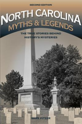 North Carolina Myths and Legends: The True Stories Behind History's Mysteries