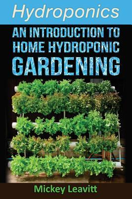 Hydroponics: An Introduction to Home Hydroponic Gardening  by  Mickey Leavitt
