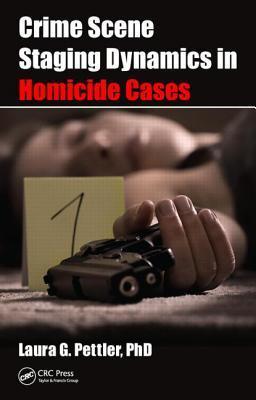 Crime Scene Staging Dynamics in Homicide Cases