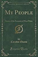 My People: Stories of the Peasantry of West Wales (Classic Reprint)