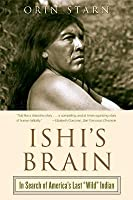 """Ishi's Brain: In Search of Americas Last """"Wild"""" Indian"""